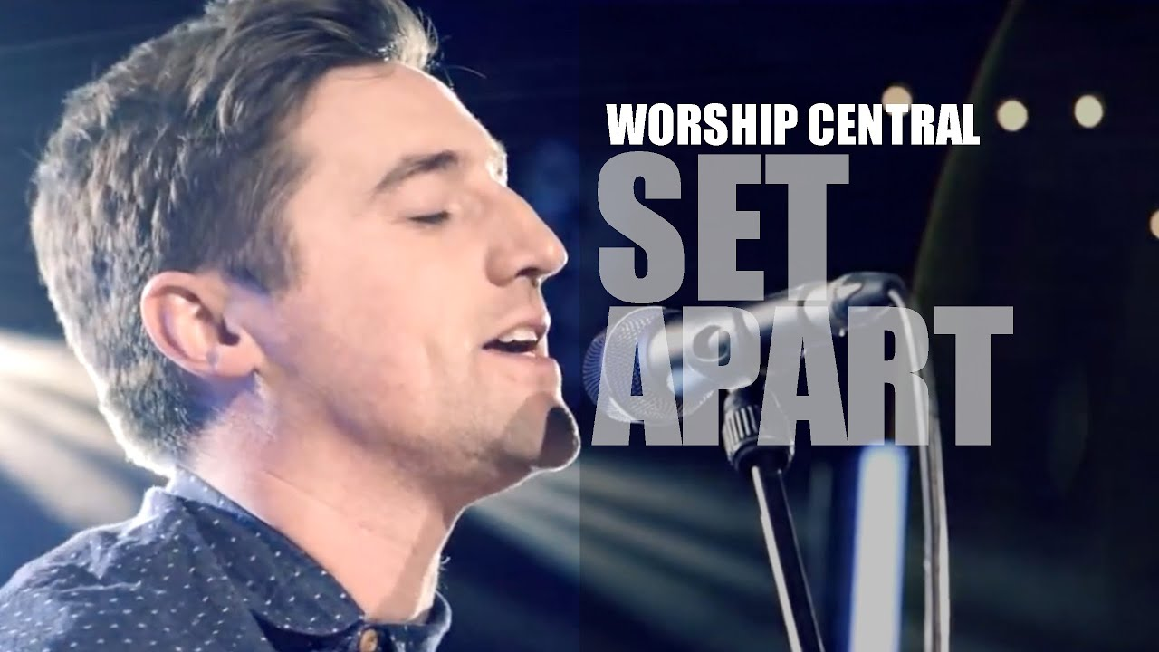 Worship Central - Set Apart - Set Apart - LYRICS - HD ...