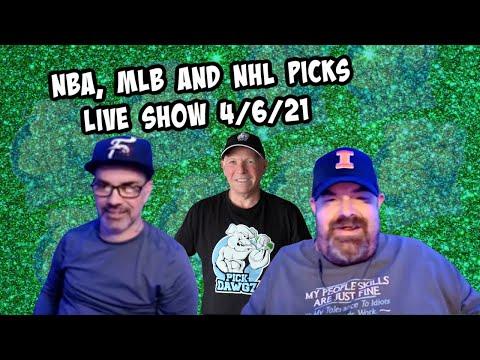 Live Sports Betting Picks 4/6/21 -  NBA, MLB and NHL Picks