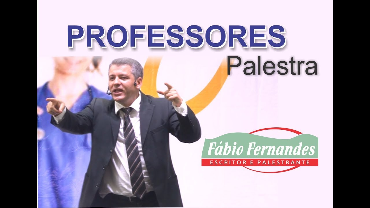 Palestra De Motivação Para Professores Palestrante Motivacional Fabio Fernandes