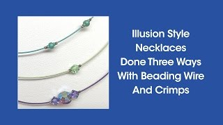 DIY Episode 1:4 - Illusion Style Necklaces Done Three Ways With Beading Wire And Crimps