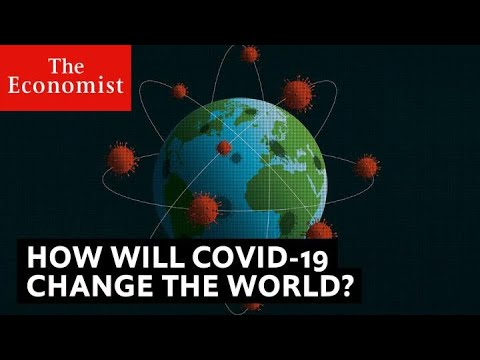 Covid-19: how it will change the world | The Economist