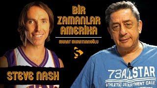 Steve Nash I Murat Murathanoğlu ile Bir Zamanlar Amerika #32