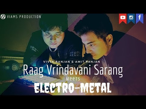 Raag Vrindavani Sarang Meets Electro-Metal | An Indian Fusion | By Amit Ranjan and Vivek Ranjan