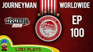 FM18 - Journeyman Worldwide - EP100 - House Hunting - Olympiacos Greece - Football Manager 2018