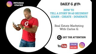 Daily G #19 - How to tell your real estate story in 60 seconds on Instagram?