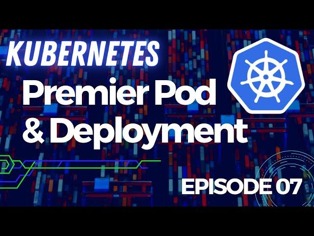 Kubernetes - 7. Lancer son premier pod et déploiement