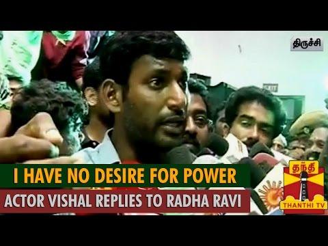 I have no Desire for Power : Actor Vishal Replies to Radha Ravi - Thanthi TV