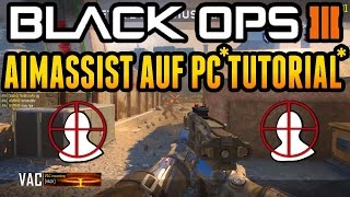 Black Ops 3: AIMASSIST AUF PC SPIELEN! LEGALER AIMBOT! | COD BO3 Glitch Tutorial German/Deutsch