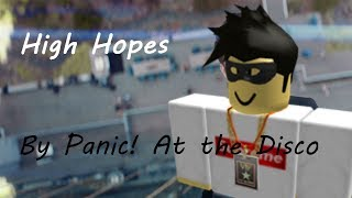 High Hopes - Panic At The Disco A Roblox Music Video (100 sub special)