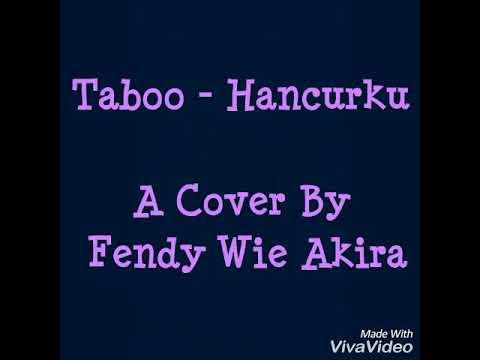 Taboo - hancurku (cover by fendy wie akira)
