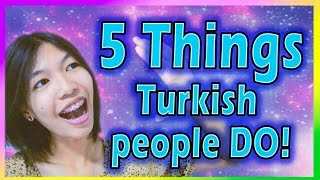 5 Thing Turkish People Do! (and I