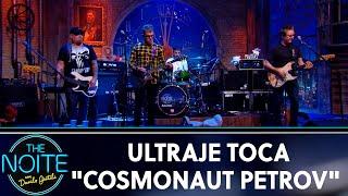 Ultraje toca Cosmonaut Petrov | The Noite (29/08/19)