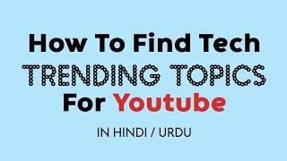 Tech Trending Topics   How to Find Technology Trending Topics for Youtube