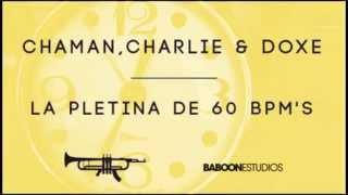 La Pletina de 60 BPMs   Chaman, Charlie, Doxe