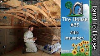 Tiny House 85 - Attic Insulation