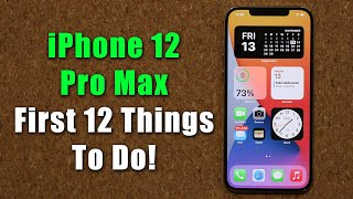 iPhone 12 Pro Max - First 12 Things To Do!