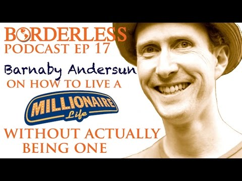 Ep 17: Barnaby Andersun showing you how to live like a millionaire without actually being one