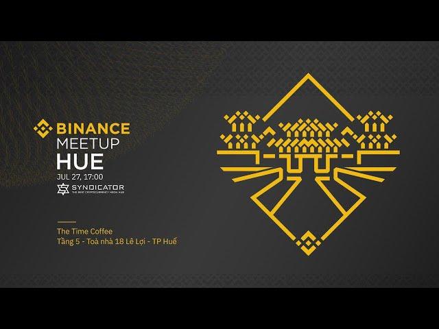 BINANCE HUE MEETUP #1 (27 JULY 2019)
