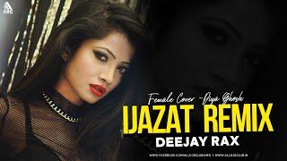 Ijazat - Remix (Female Cover - Diya Ghosh) Deejay Rax
