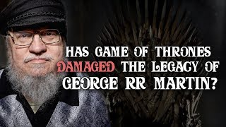 Has Game of Thrones Damaged George RR Martin&#39s Legacy