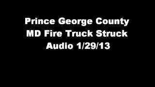 Prince George County MD Fire Truck Struck Audio 1/30/13