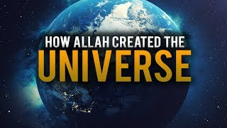 HOW ALLAH CREATED THE UNIVERSE - BEAUTIFUL EXPLANATION