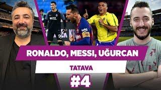 Ronaldo Nazario, Messi, Real Madrid, Alisson, Uğurcan Çakır... | Serdar Ali Çelikler | TATAVA #4