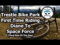 Trestle Bike Park | Diane To Space Force | Thrid Run Of The Day
