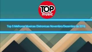 Top 5 Musicas Eletronicas Novembro&Dezembro 2016 Mp3