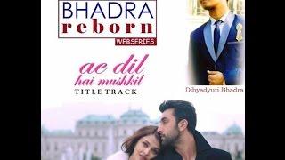 Gambar cover Ae Dil Hai Mushkil Title Track    Bhadra Reborn    Dibyadyuti Covers, Arijit Singh