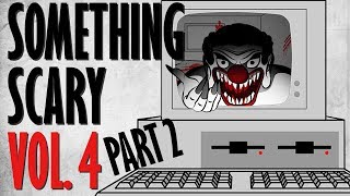Something Scary Vol. 4 Part 2 - Creepypasta Story Time // Something Scary | Snarled