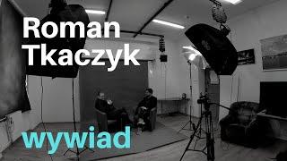 Obraz dla: Roman Tkaczyk | wywiad