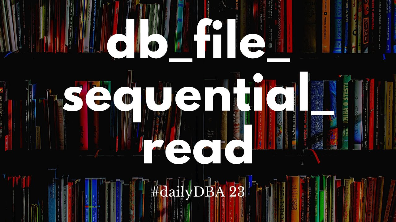 DB File Sequential Read | #dailyDBA 23