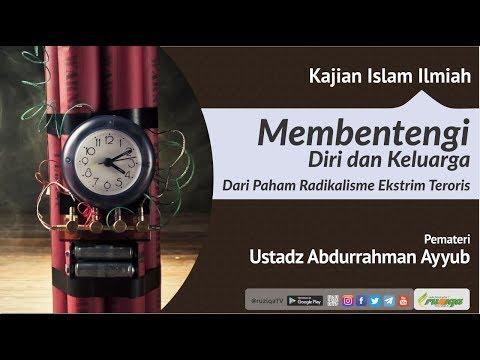 Ustadz Abdurrahman Ayyub - Membentengi Diri dan Keluarga dari Paham Radikalisme Ekstrim Teroris