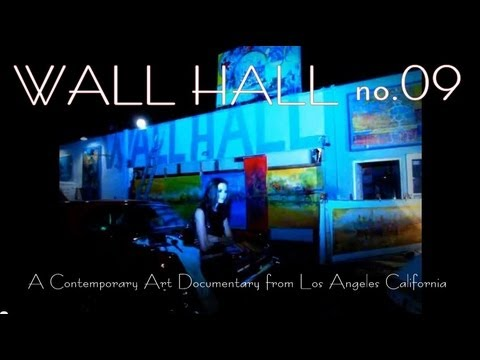 A Contemporary Art Documentary from Los Angeles California - Wall Hall no.09 -  FULL MOVIE