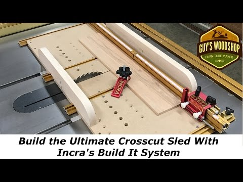 Build the Ultimate Crosscut Sled With Incra's Build It System