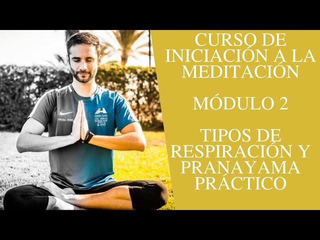 Curso de iniciación a la meditación - Módulo 2 - Tipos de respiración y pranayama práctico
