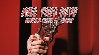 BLACKPINK - Kill This Love | English Cover by JANNY