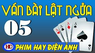 Ván Bài Lật Ngửa - Tập 5   Phim Việt Nam Hay