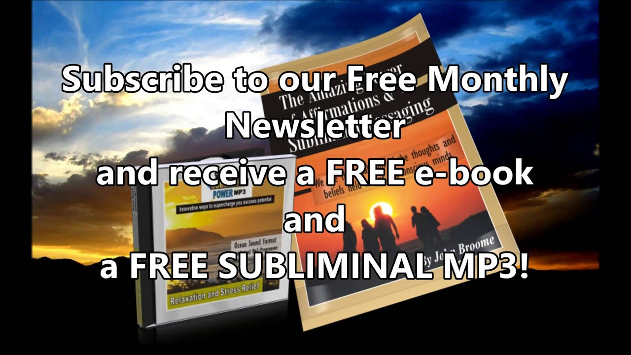 FREE e-book & Subliminal Mp3, Subscribe to our Free Monthly Newsletter! -  Subliminal Power Mp3