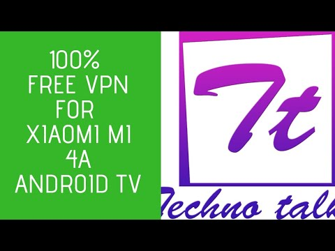 100% FREE VPN FOR XIAOMI MI 4A ANDROID TV