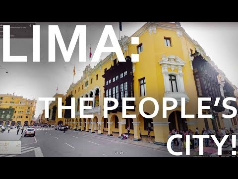 Lima, Peru: The People's City!