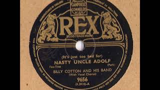 Billy Cotton and His Band   - (It's Just Too Bad For) Nasty Uncle Adolf