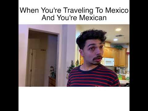 When You're Traveling To Mexico And You're Mexican (MrChuy)