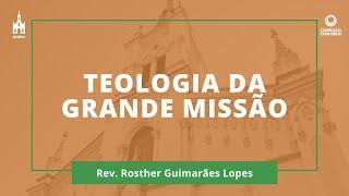 Teologia Da Grande Missão  - Rev. Rosther Guimarães Lopes - Conexão com Deus - 14/09/2020