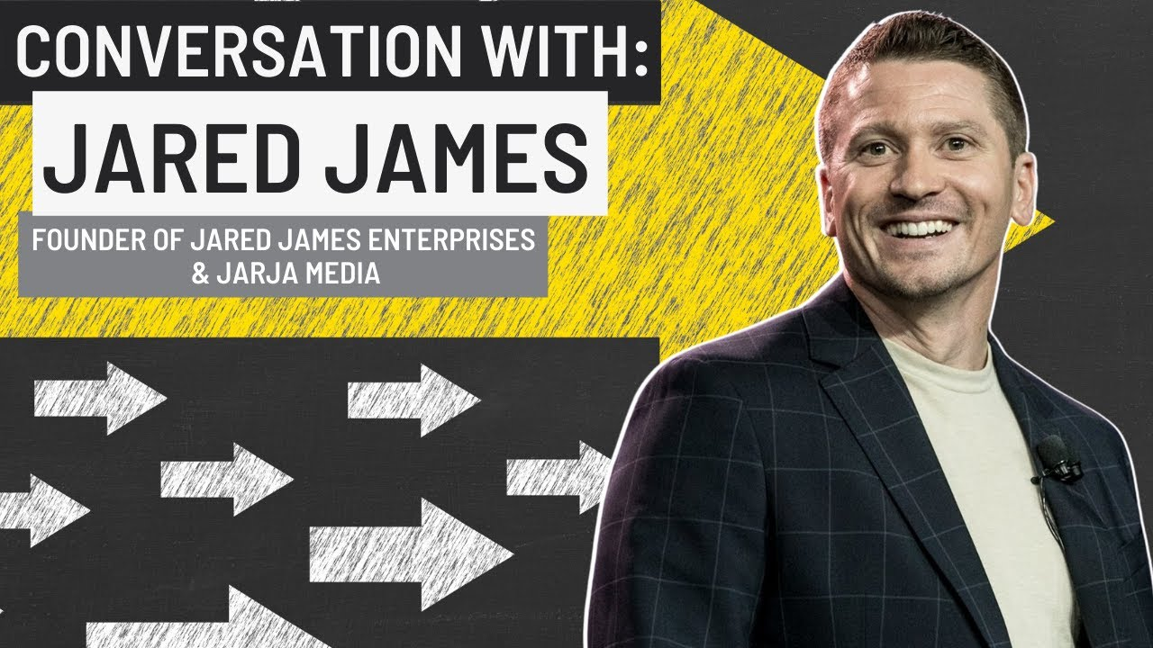 A conversation with Speaker, Author, Coach Jared James Founder of Jared James Enterprises