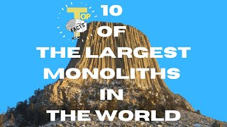 Top 10 of tнe Largest Monoliths in the World