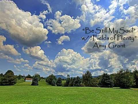 Amy Grant - Be Still My Soul w/Fields Of Plenty