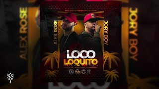 Alex Rose Feat. Jory Boy - Loco Loquito (Audio Oficial)