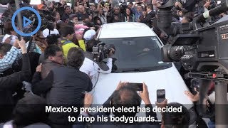 Peace, love and no bodyguards for Mexico president elect